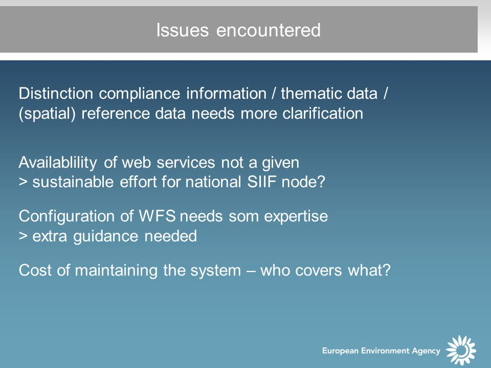 Issues encountered Distinction compliance information / thematic data / (spatial) reference data needs more clarification Availablility of web services not a given > sustainable effort for national SIIF node.