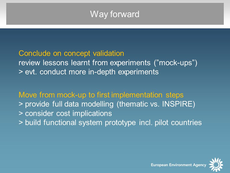 Way forward Conclude on concept validation review lessons learnt from experiments ( mock-ups ) > evt.