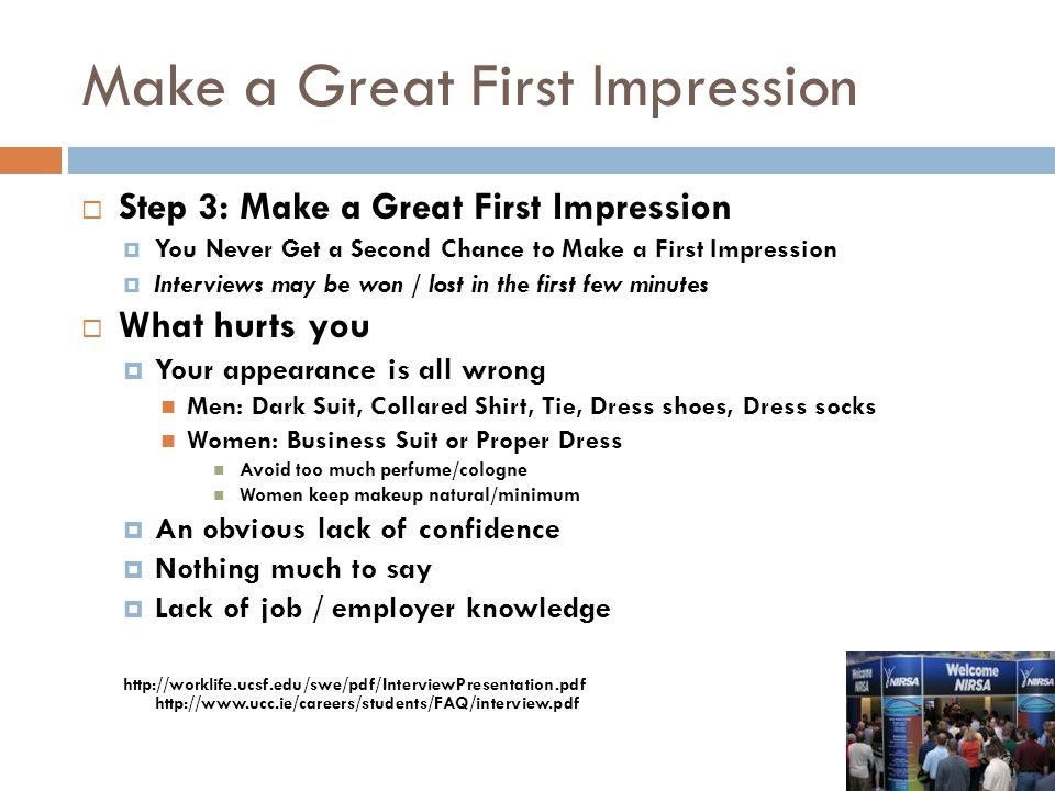 Make a Great First Impression  Step 3: Make a Great First Impression  You Never Get a Second Chance to Make a First Impression  Interviews may be w