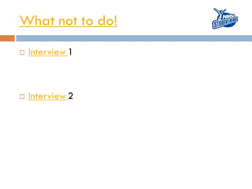 What not to do!  Interview 1 Interview  Interview 2 Interview
