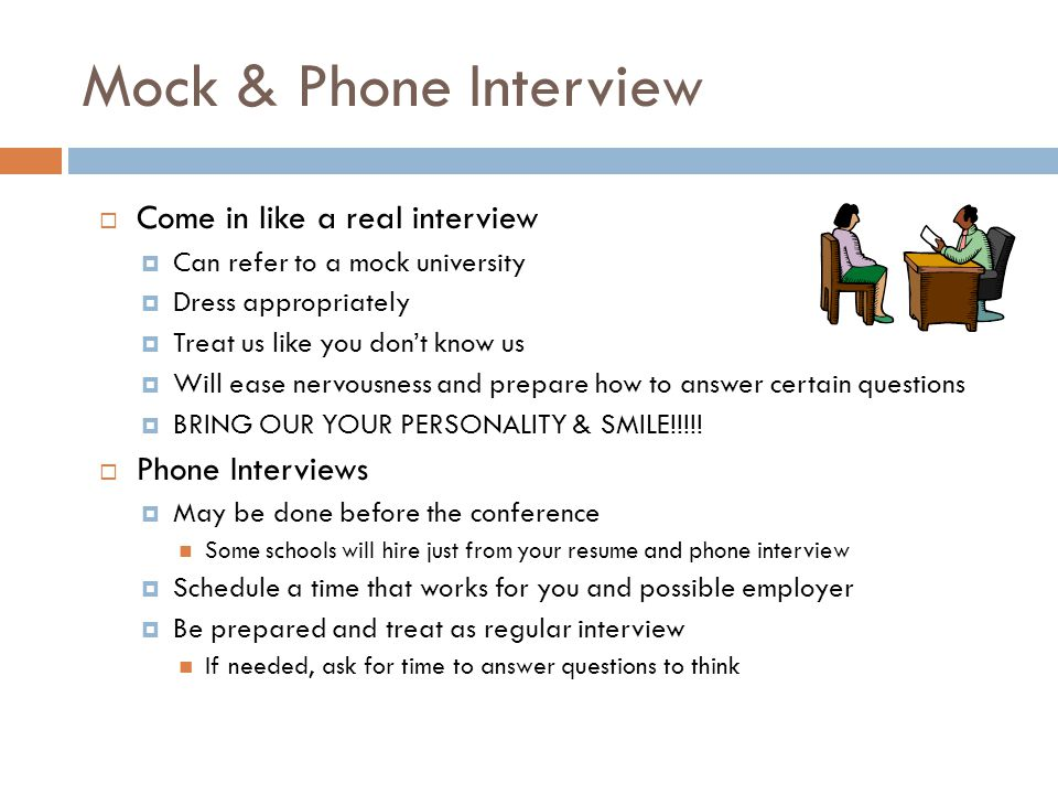Mock & Phone Interview  Come in like a real interview  Can refer to a mock university  Dress appropriately  Treat us like you don't know us  Will