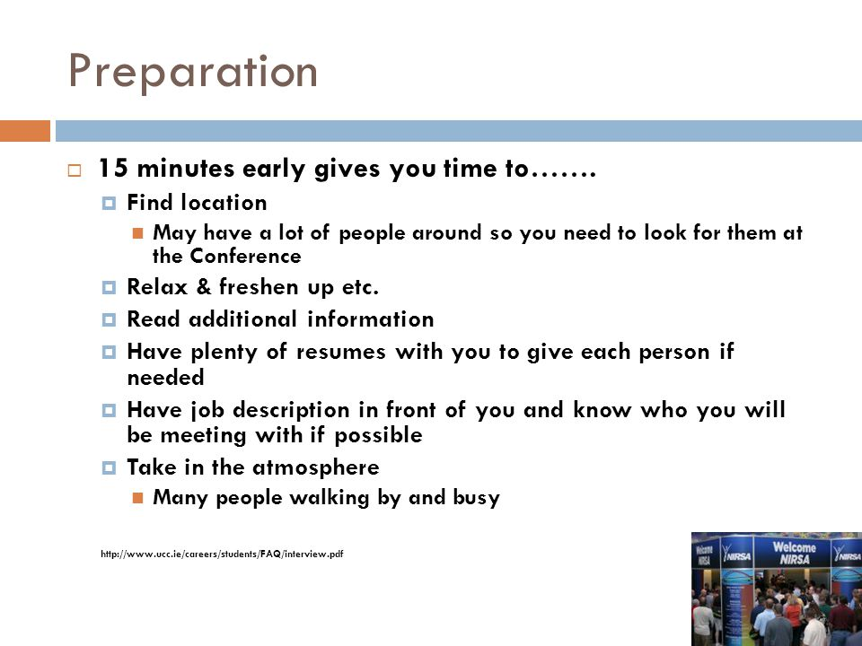 Preparation  15 minutes early gives you time to…….  Find location May have a lot of people around so you need to look for them at the Conference  R