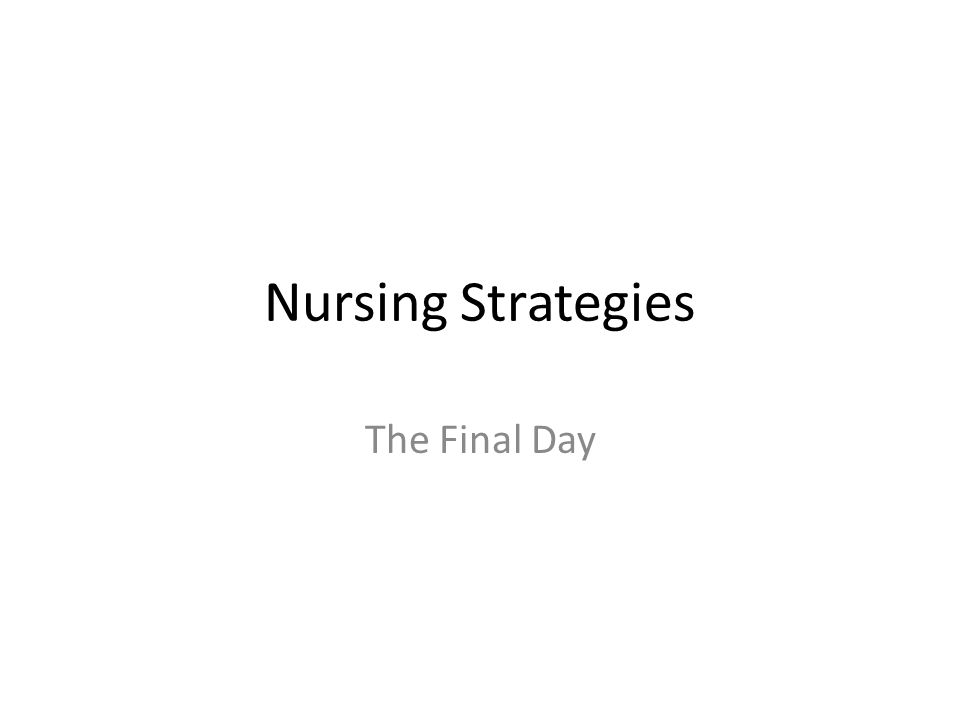 Nursing Strategies The Final Day