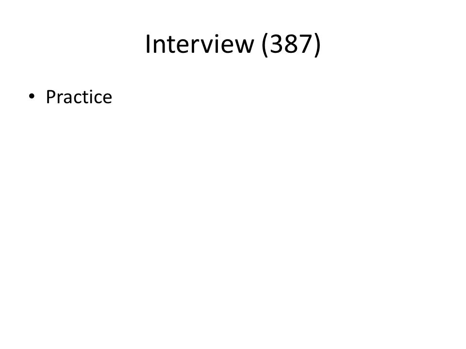 Interview (387) Practice
