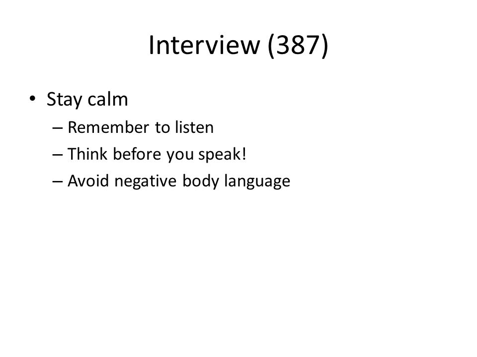 Interview (387) Stay calm – Remember to listen – Think before you speak.