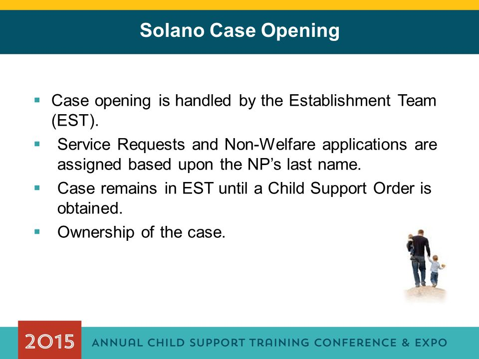 Solano Case Opening  Case opening is handled by the Establishment Team (EST).  Service Requests and Non-Welfare applications are assigned based upon