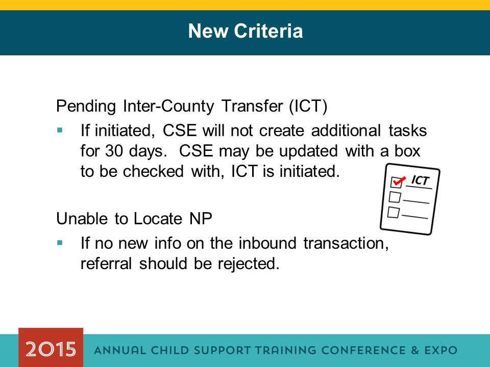 Pending Inter-County Transfer (ICT)  If initiated, CSE will not create additional tasks for 30 days. CSE may be updated with a box to be checked with
