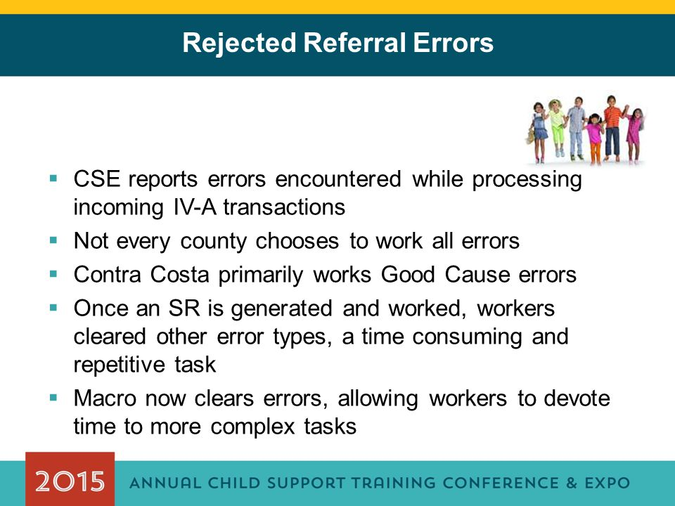 Rejected Referral Errors  CSE reports errors encountered while processing incoming IV-A transactions  Not every county chooses to work all errors 