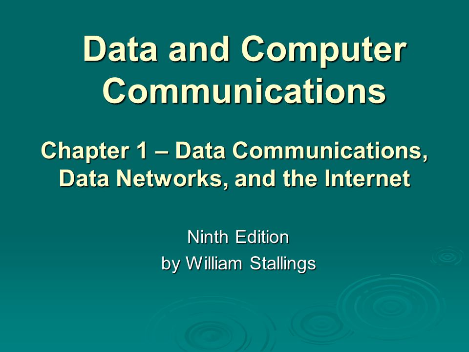 Data and Computer Communications Ninth Edition by William Stallings Chapter 1 – Data Communications, Data Networks, and the Internet
