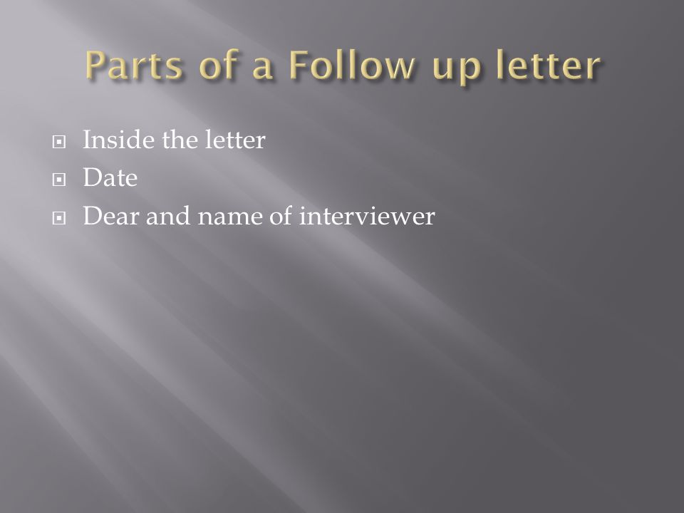  Inside the letter  Date  Dear and name of interviewer
