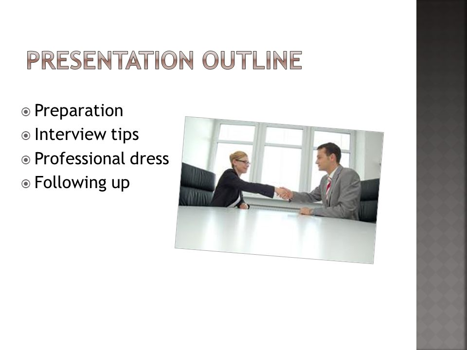  Preparation  Interview tips  Professional dress  Following up