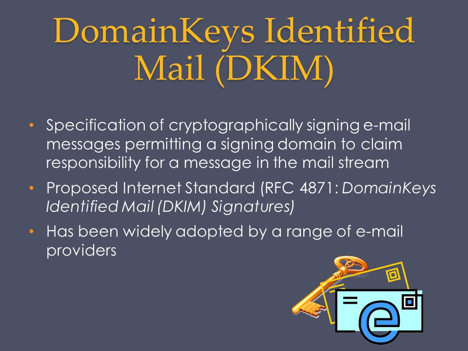 DomainKeys Identified Mail (DKIM) Specification of cryptographically signing e-mail messages permitting a signing domain to claim responsibility for a