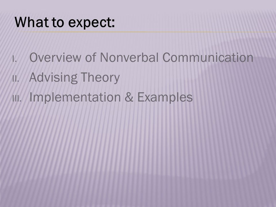 I. Overview of Nonverbal Communication II. Advising Theory III.