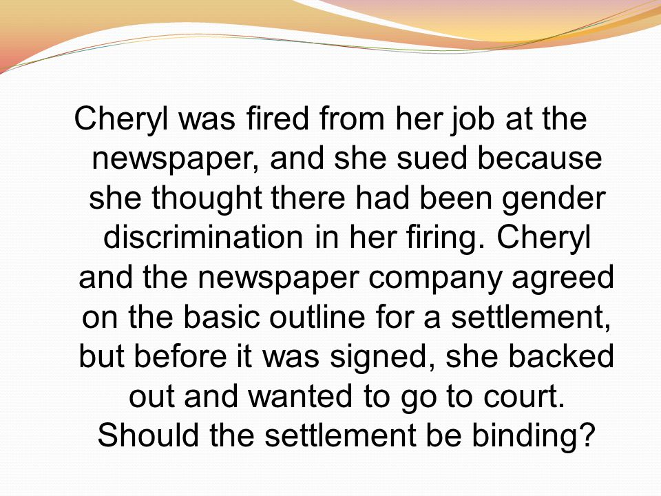 Cheryl was fired from her job at the newspaper, and she sued because she thought there had been gender discrimination in her firing.