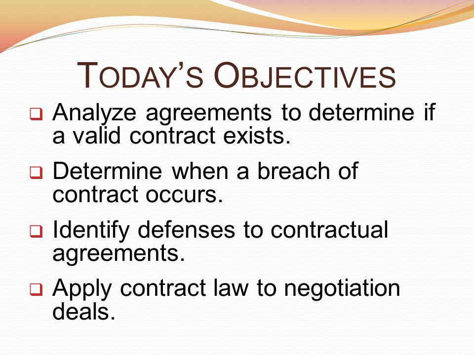 T ODAY ' S O BJECTIVES  Analyze agreements to determine if a valid contract exists.