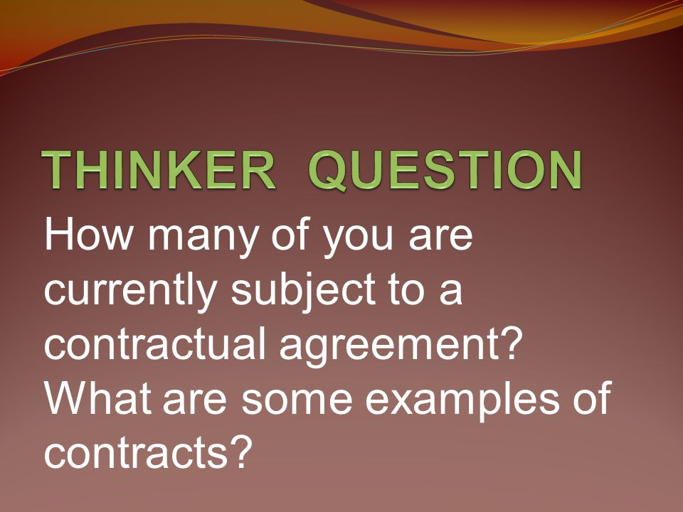 How many of you are currently subject to a contractual agreement.