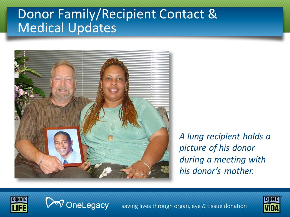 Donor Family/Recipient Contact & Medical Updates A lung recipient holds a picture of his donor during a meeting with his donor's mother.