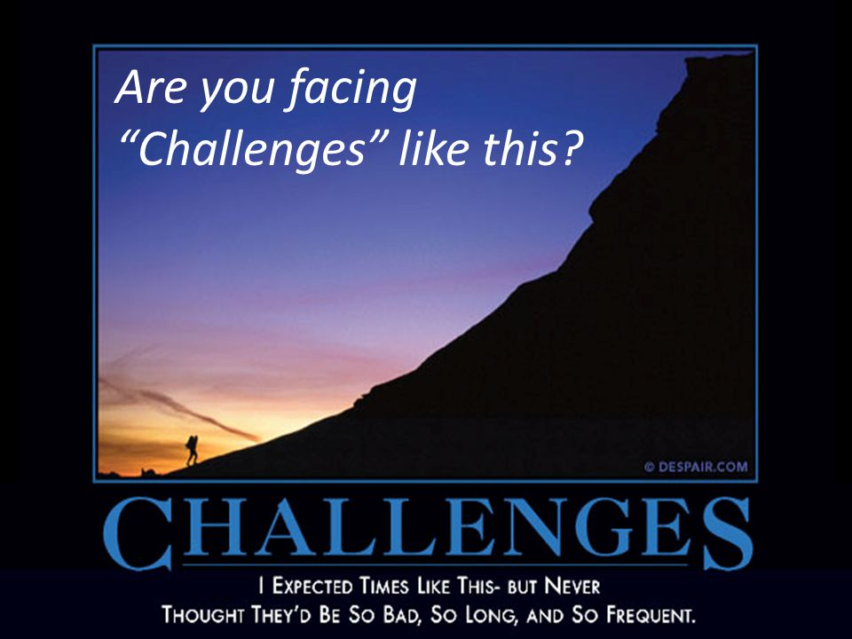 Are you facing Challenges like this?