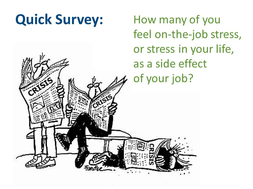 mpost@onelegacy.org Quick Survey: How many of you feel on-the-job stress, or stress in your life, as a side effect of your job