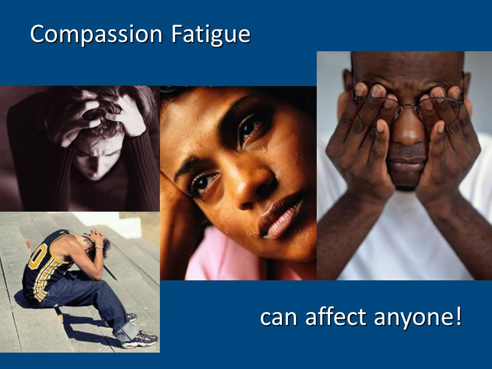 Compassion Fatigue can affect anyone!
