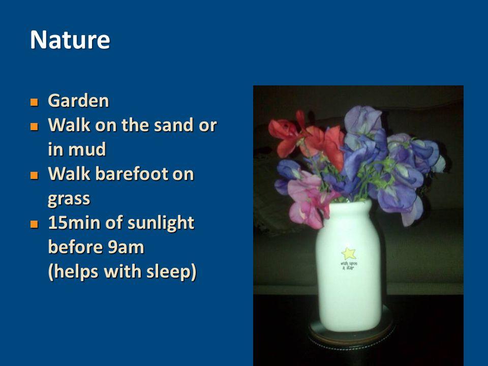 Garden Garden Walk on the sand or in mud Walk on the sand or in mud Walk barefoot on grass Walk barefoot on grass 15min of sunlight before 9am (helps