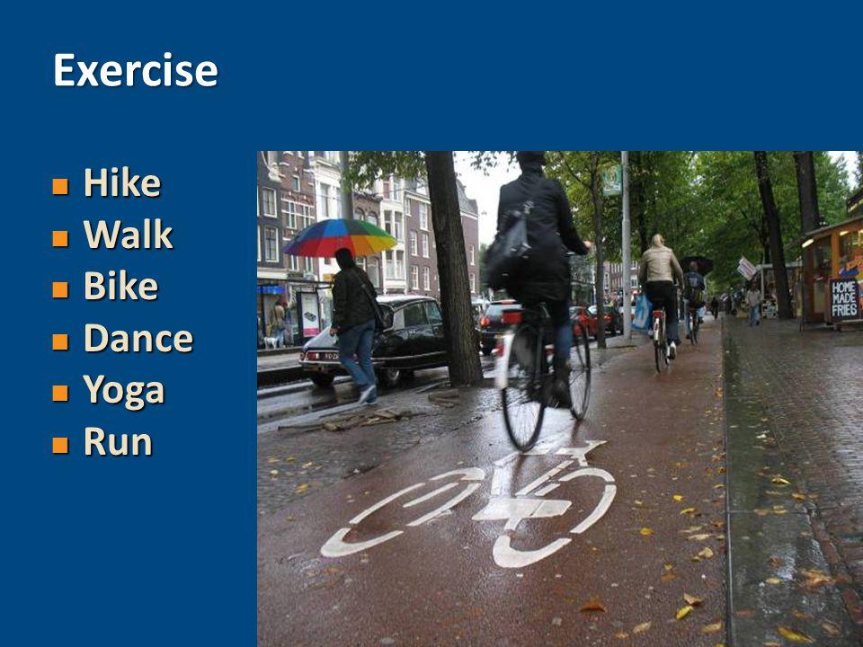 Hike Hike Walk Walk Bike Bike Dance Dance Yoga Yoga Run Run Exercise