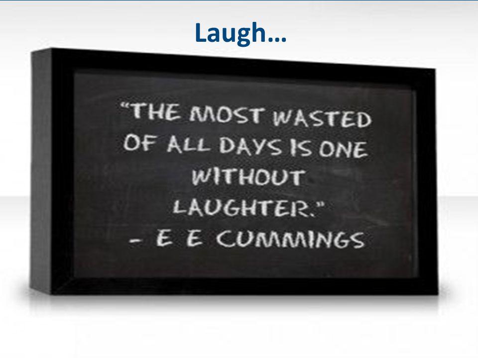 Laugh…
