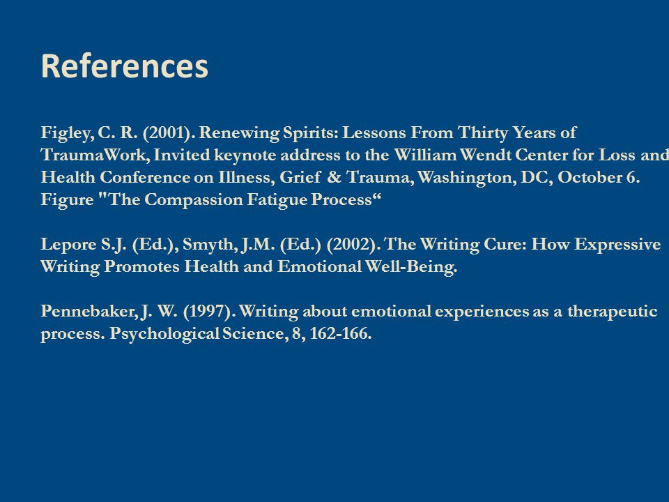 Figley, C. R. (2001). Renewing Spirits: Lessons From Thirty Years of TraumaWork, Invited keynote address to the William Wendt Center for Loss and Heal