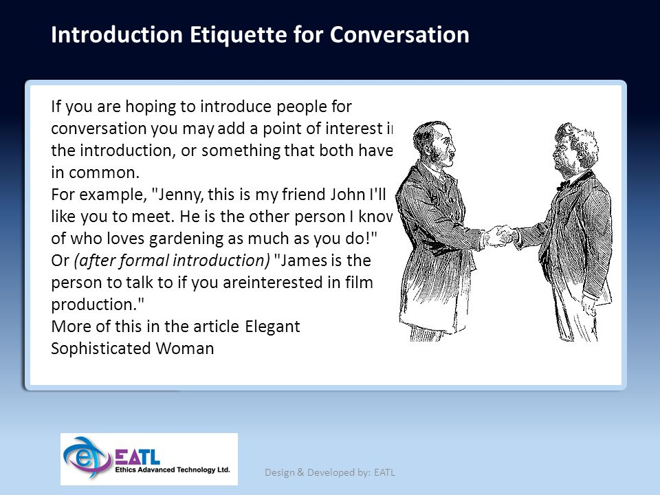 Introduction Etiquette for Conversation If you are hoping to introduce people for conversation you may add a point of interest in the introduction, or
