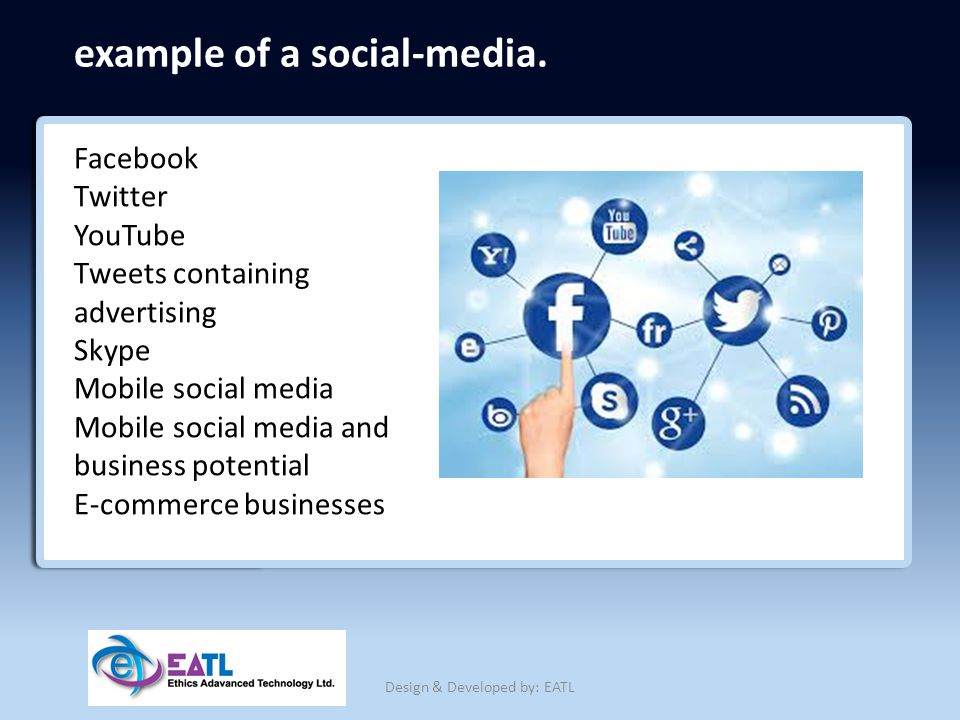 example of a social-media. Facebook Twitter YouTube Tweets containing advertising Skype Mobile social media Mobile social media and business potential