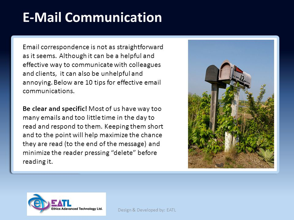 E-Mail Communication Email correspondence is not as straightforward as it seems. Although it can be a helpful and effective way to communicate with co