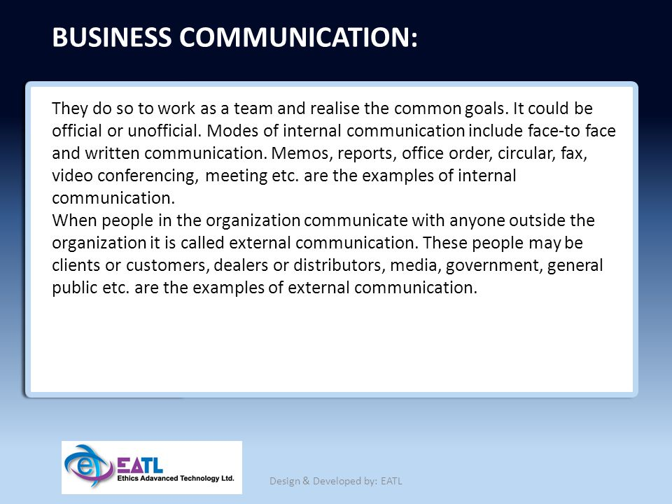 BUSINESS COMMUNICATION: They do so to work as a team and realise the common goals. It could be official or unofficial. Modes of internal communication