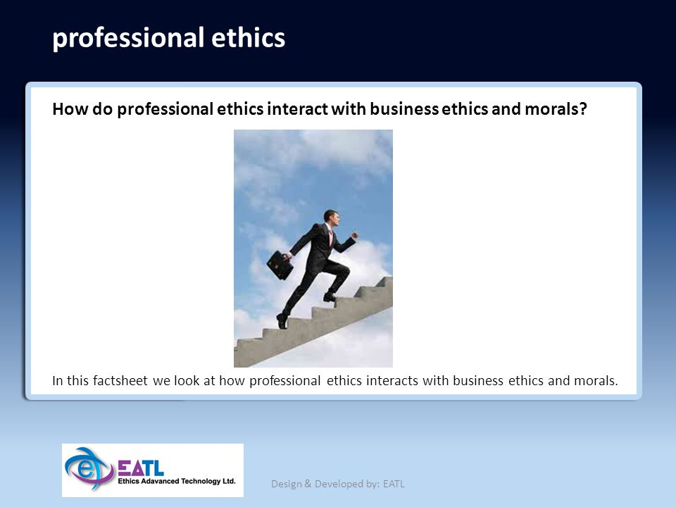 professional ethics How do professional ethics interact with business ethics and morals? In this factsheet we look at how professional ethics interact