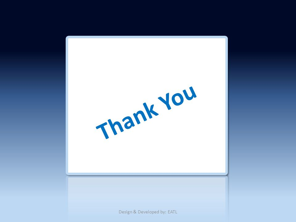 Thank You Design & Developed by: EATL