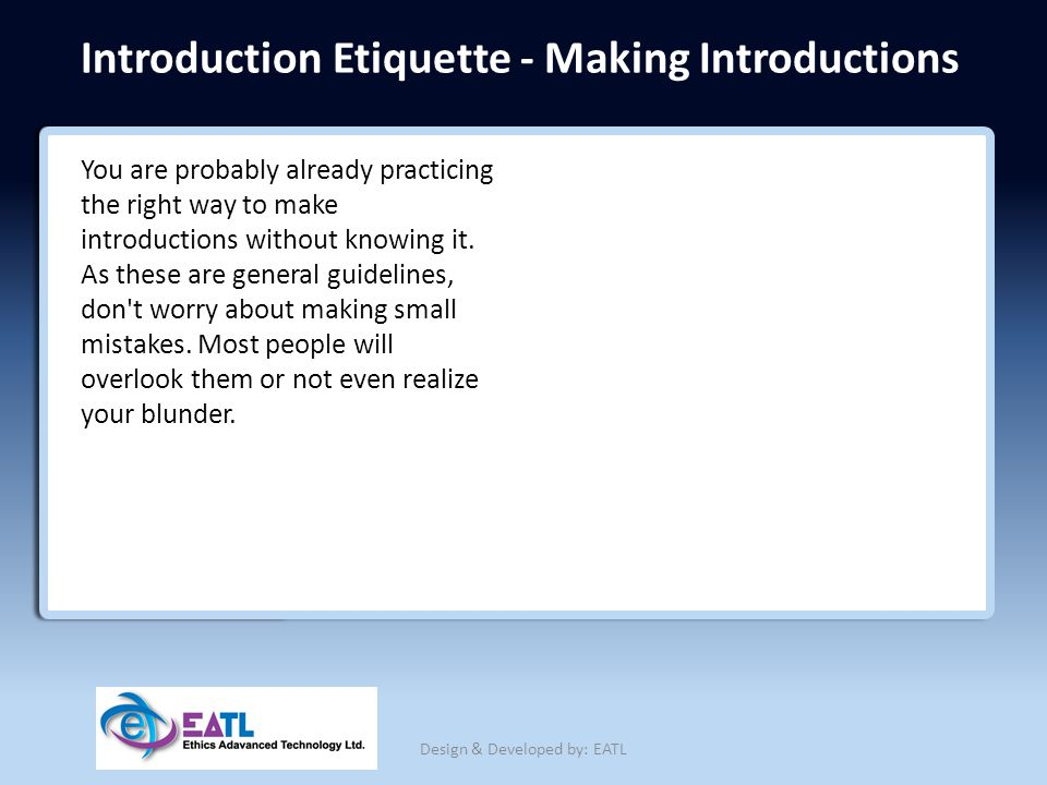 Introduction Etiquette - Making Introductions You are probably already practicing the right way to make introductions without knowing it. As these are