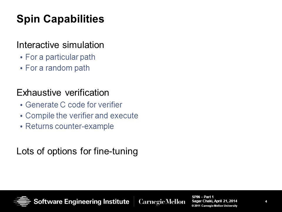 25 SPIN – Part 1 Sagar Chaki, April 21, 2014 © 2011 Carnegie Mellon University Control flow We have already seen some Concatenation of statements, parallel execution, atomic sequences There are a few more Case selection, repetition, unconditional jumps