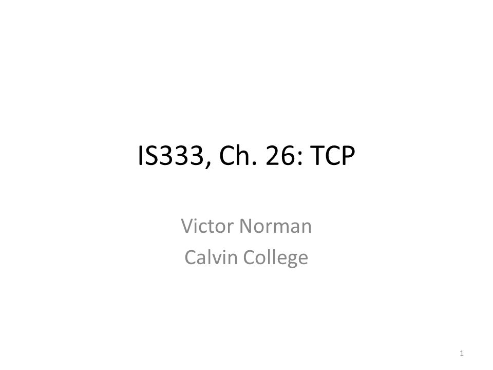 IS333, Ch. 26: TCP Victor Norman Calvin College 1