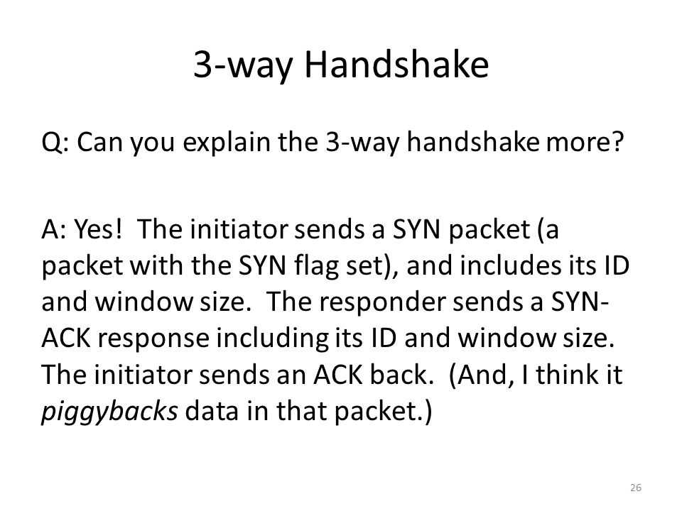 3-way Handshake Q: Can you explain the 3-way handshake more.