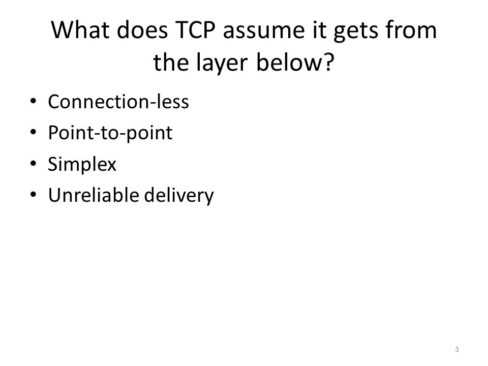 What does TCP assume it gets from the layer below.