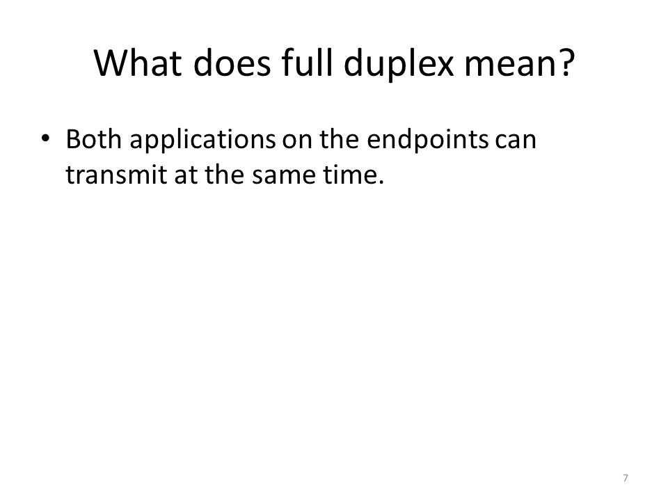 What does full duplex mean Both applications on the endpoints can transmit at the same time. 7