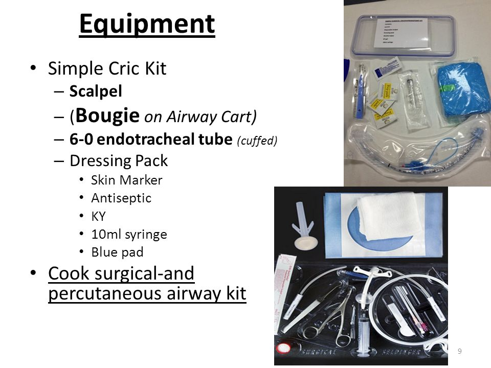 Equipment Simple Cric Kit – Scalpel – ( Bougie on Airway Cart) – 6-0 endotracheal tube (cuffed) – Dressing Pack Skin Marker Antiseptic KY 10ml syringe Blue pad Cook surgical-and percutaneous airway kit 9