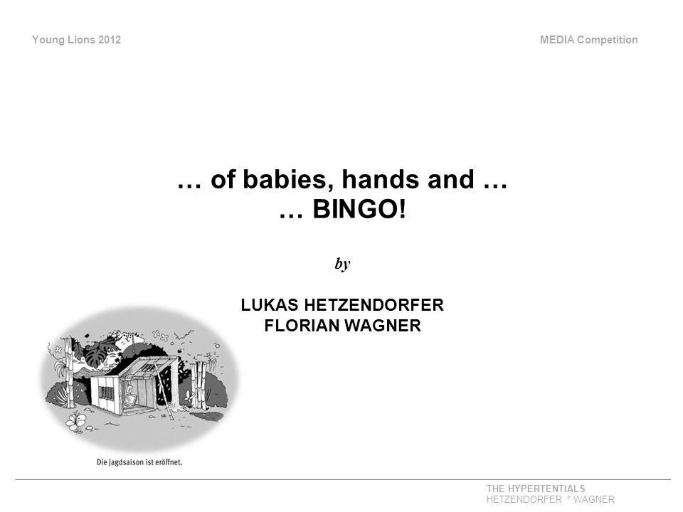 Young Lions 2012 MEDIA Competition THE HYPERTENTIALS HETZENDORFER * WAGNER … of babies, hands and … … BINGO.