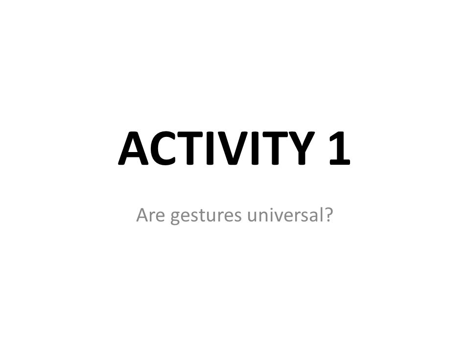 ACTIVITY 1 Are gestures universal