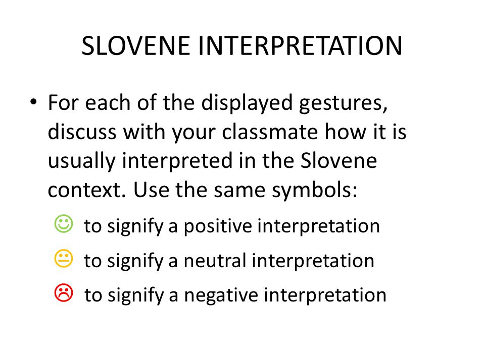 SLOVENE INTERPRETATION For each of the displayed gestures, discuss with your classmate how it is usually interpreted in the Slovene context.