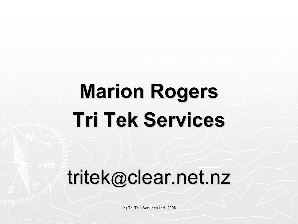 (c) Tri Tek Services Ltd. 2008 Marion Rogers Tri Tek Services tritek @ clear.net.nz