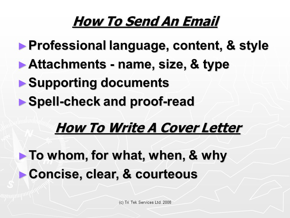 (c) Tri Tek Services Ltd. 2008 How To Send An Email ► Professional language, content, & style ► Attachments - name, size, & type ► Supporting document