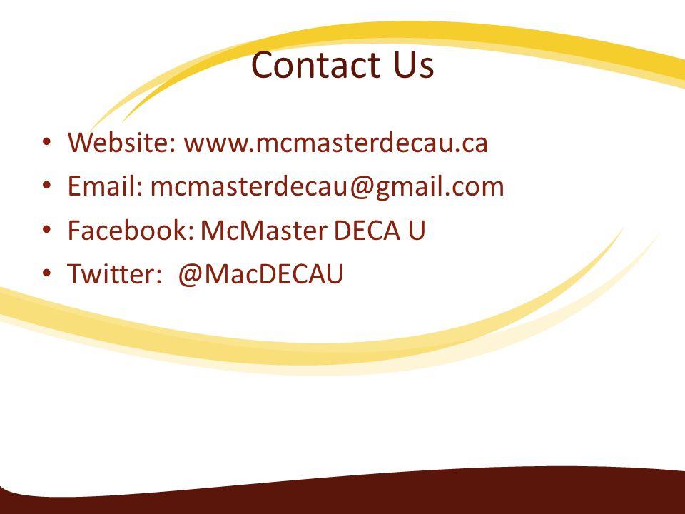 Contact Us Website: www.mcmasterdecau.ca Email: mcmasterdecau@gmail.com Facebook: McMaster DECA U Twitter: @MacDECAU