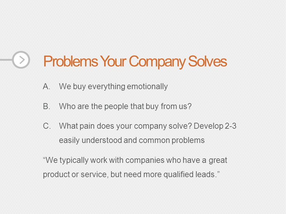 Problems Your Company Solves A.We buy everything emotionally B.Who are the people that buy from us.