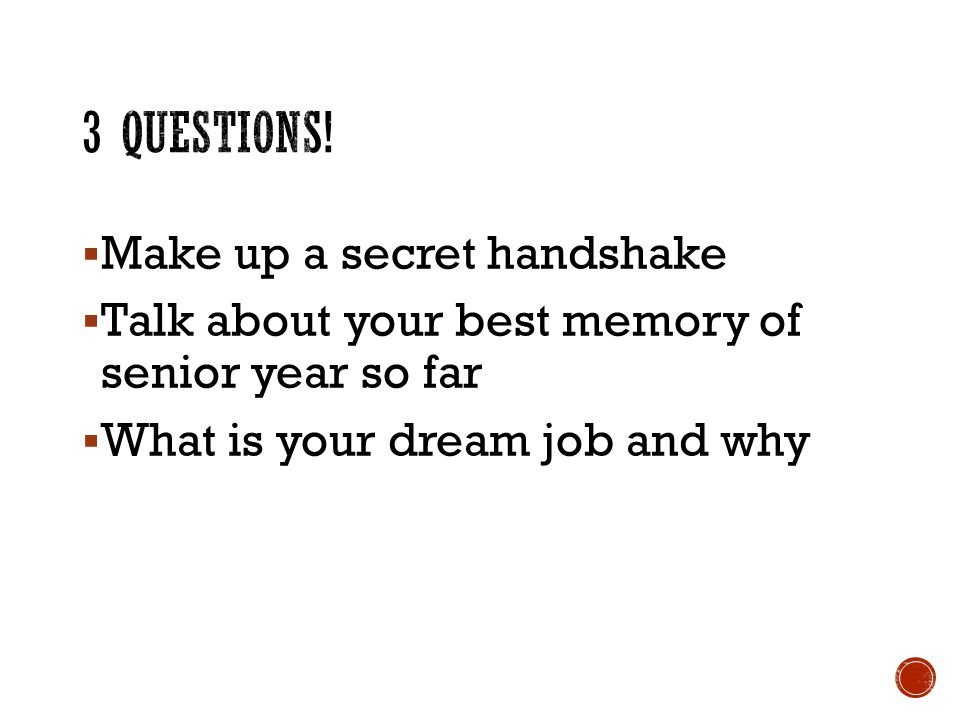  Make up a secret handshake  Talk about your best memory of senior year so far  What is your dream job and why
