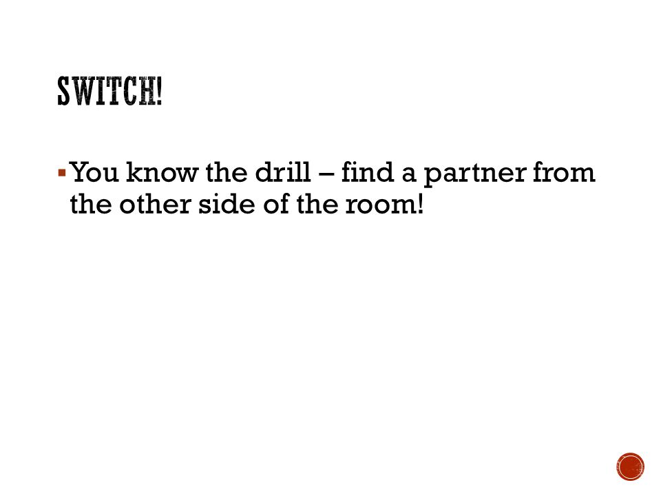 You know the drill – find a partner from the other side of the room!